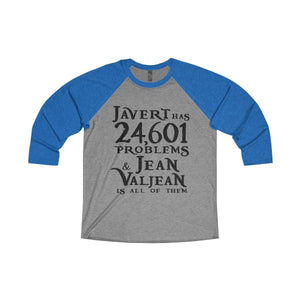 Javert Has 24601 Problems (Les Miserables) - Unisex Tri-Blend 3/4 Raglan Tee Xs / Vintage Royal / Premium Heather Men Women Long-Sleeve