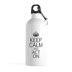 Keep Calm And Act On - Stainless Steel Water Bottle 14Oz Mug
