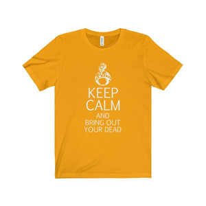 Keep Calm And Bring Out Your Dead (Spamalot) - Unisex Jersey Short Sleeve Tee Gold / Xs Men Women T-Shirt
