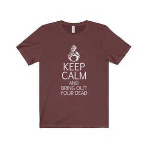Keep Calm And Bring Out Your Dead (Spamalot) - Unisex Jersey Short Sleeve Tee Maroon / Xs Men Women T-Shirt