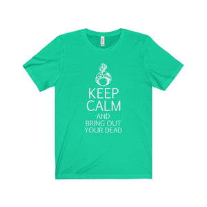 Keep Calm And Bring Out Your Dead (Spamalot) - Unisex Jersey Short Sleeve Tee Teal / Xs Men Women T-Shirt