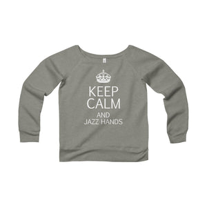 """KEEP CALM and Jazz Hands"" - Women's Sponge Fleece Wide Neck Sweatshirt - Theatre Geek Shirts & Apparel"