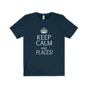 """KEEP CALM and Places!"" - Unisex Jersey Short Sleeve Tee - Theatre Geek Shirts & Apparel"