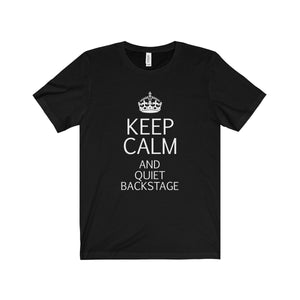 """KEEP CALM and Quiet Backstage"" - Unisex Jersey Short Sleeve Tee - Theatre Geek Shirts & Apparel"
