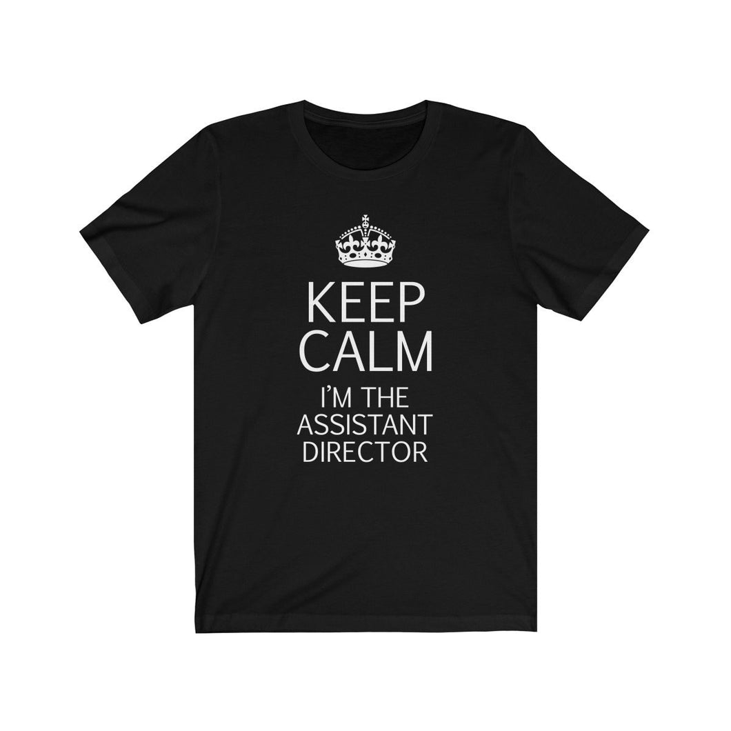 Keep Calm Im The Assistant Director - Unisex Jersey Short Sleeve Tee Black / L Men Women T-Shirt