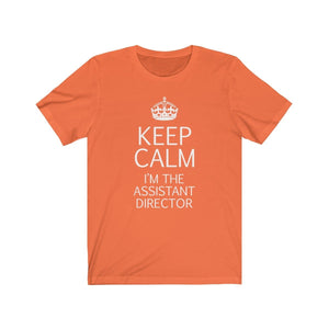 Keep Calm Im The Assistant Director - Unisex Jersey Short Sleeve Tee Orange / Xs Men Women T-Shirt