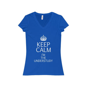 """KEEP CALM I'm the Understudy"" - Women's Jersey Short Sleeve V-Neck Tee - Theatre Geek Shirts & Apparel"