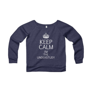 """KEEP CALM I'm the Understudy"" - Women's Sponge Fleece Wide Neck Sweatshirt - Theatre Geek Shirts & Apparel"