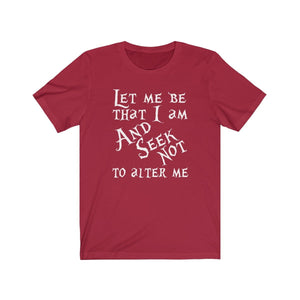 Let Me Be That I Am And Seek Not To Alter Me (Much Ado About Nothing) - Unisex Jersey Short Sleeve Tee Canvas Red / Xs Men Women T-Shirt