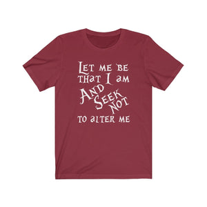 Let Me Be That I Am And Seek Not To Alter Me (Much Ado About Nothing) - Unisex Jersey Short Sleeve Tee Cardinal / Xs Men Women T-Shirt