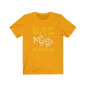 Let Me Be That I Am And Seek Not To Alter Me (Much Ado About Nothing) - Unisex Jersey Short Sleeve Tee Gold / Xs Men Women T-Shirt