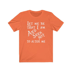 Let Me Be That I Am And Seek Not To Alter Me (Much Ado About Nothing) - Unisex Jersey Short Sleeve Tee Orange / Xs Men Women T-Shirt