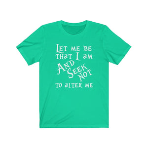 Let Me Be That I Am And Seek Not To Alter Me (Much Ado About Nothing) - Unisex Jersey Short Sleeve Tee Teal / Xs Men Women T-Shirt