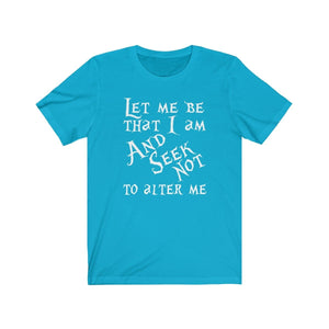 Let Me Be That I Am And Seek Not To Alter Me (Much Ado About Nothing) - Unisex Jersey Short Sleeve Tee Turquoise / Xs Men Women T-Shirt