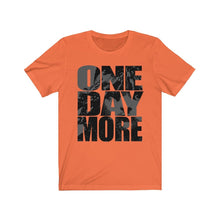 One Day More - Unisex Jersey Short Sleeve Tee Orange / Xs Men Women T-Shirt