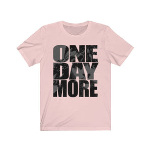 One Day More - Unisex Jersey Short Sleeve Tee Soft Pink / Xs Men Women T-Shirt