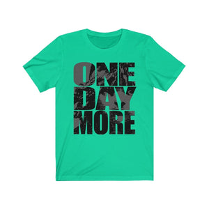 One Day More - Unisex Jersey Short Sleeve Tee Teal / Xs Men Women T-Shirt