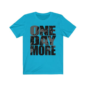 One Day More - Unisex Jersey Short Sleeve Tee Turquoise / Xs Men Women T-Shirt