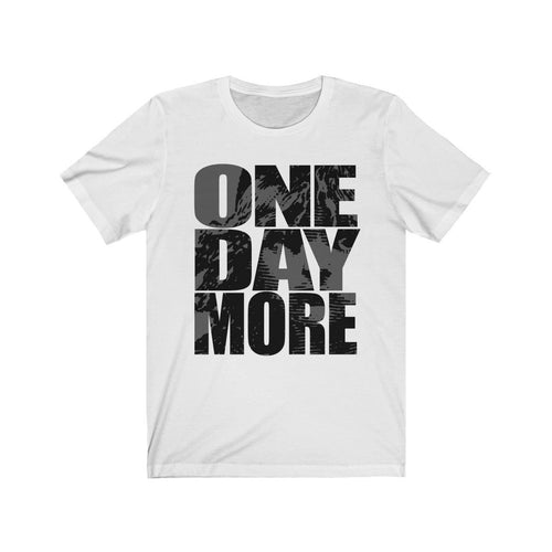 One Day More - Unisex Jersey Short Sleeve Tee White / L Men Women T-Shirt