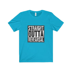 """Straight Outta Rehearsal"" - Unisex Jersey Short Sleeve Tee - Theatre Geek Shirts & Apparel"