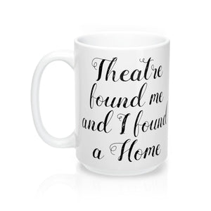 Theatre Found Me - Mugs Mug