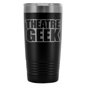 Theatre Geek - 20Oz Stainless Steel Insulated Tumblers Black Tumblers
