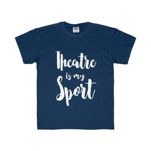 """Theatre is my Sport"" Kids Regular Fit Tee - Theatre Geek Shirts & Apparel"