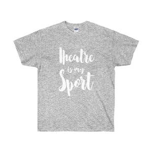 """Theatre is my Sport"" Unisex Ultra Cotton Tee - Theatre Geek Shirts & Apparel"