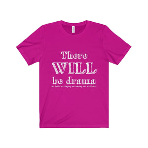"""There Will Be Drama"" - Unisex Jersey Short Sleeve Tee - Theatre Geek Shirts & Apparel"