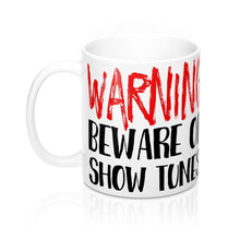 Warning Beware Of Show Tunes - Mugs 11Oz Mug