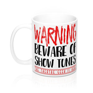 Warning Beware Of Show Tunes The Theatre Geek Is Here - Mugs 11Oz Mug