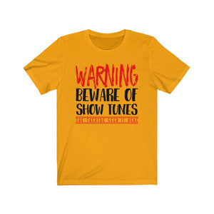 Warning Beware Of Show Tunes The Theatre Geek Is Here - Unisex Jersey Short Sleeve Tee Gold / Xs Men Women T-Shirt