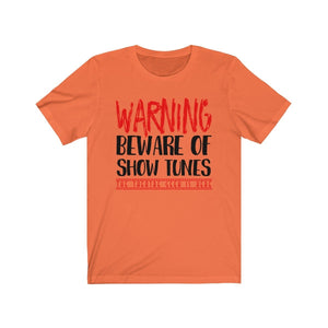 Warning Beware Of Show Tunes The Theatre Geek Is Here - Unisex Jersey Short Sleeve Tee Orange / Xs Men Women T-Shirt