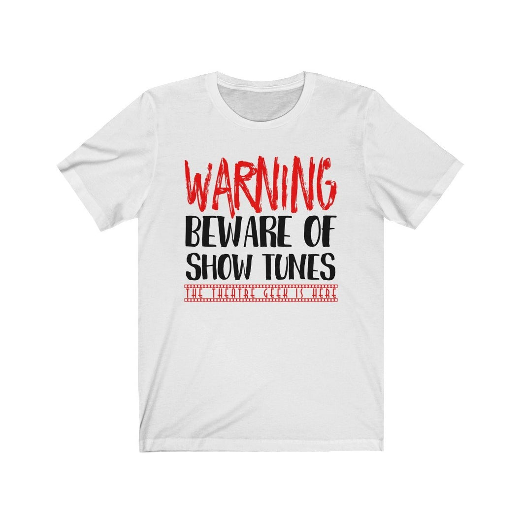 Warning Beware Of Show Tunes The Theatre Geek Is Here - Unisex Jersey Short Sleeve Tee White / L Men Women T-Shirt