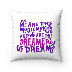 We Are The Music Makers And We Are The Dreamers Of Dreams (Willy Wonka) - Faux Suede Square Pillow 14X14 Home Decor