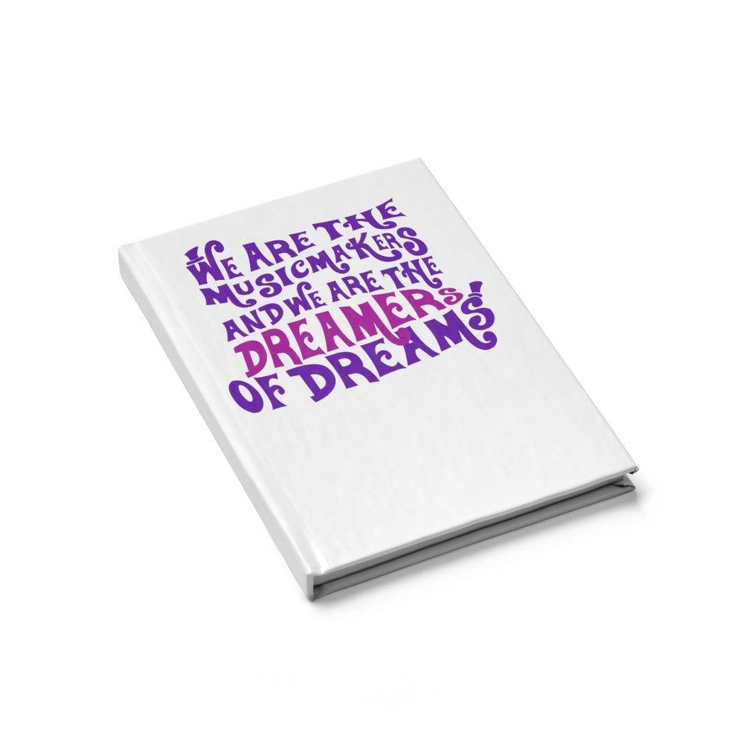 We Are The Music Makers And We Are The Dreamers Of Dreams (Willy Wonka) - Journal - Blank Journal Paper Products