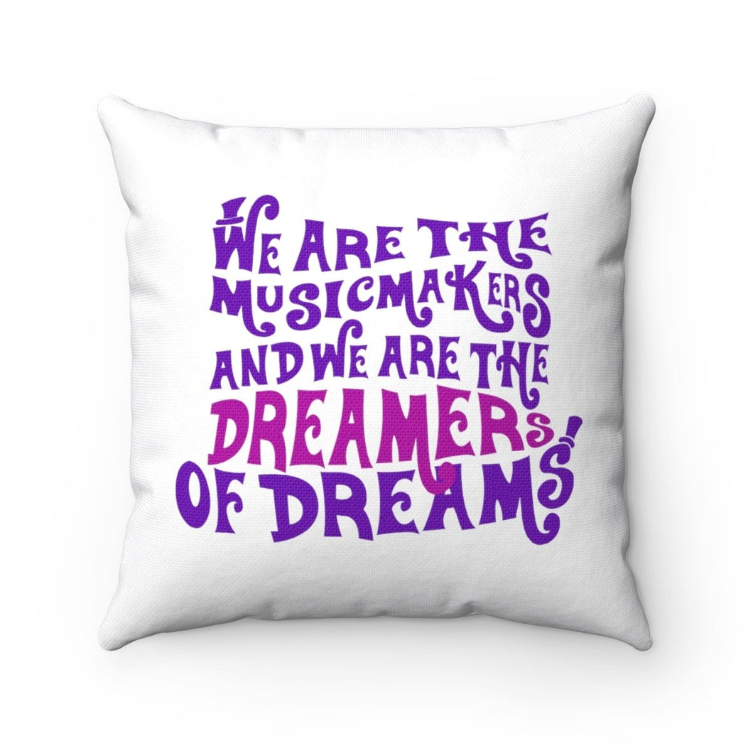 We Are The Music Makers And We Are The Dreamers Of Dreams (Willy Wonka) - Spun Polyester Square Pillow 14X14 Home Decor