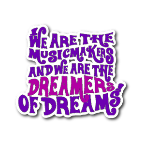 We Are The Music Makers And We Are The Dreamers Of Dreams (Willy Wonka) Sticker Sticker Stickers