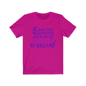 We Are The Music Makers And We Are The Dreamers Of Dreams (Willy Wonka) - Unisex Jersey Short Sleeve Tee Berry / Xs Men Women T-Shirt
