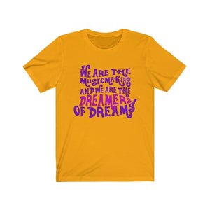 We Are The Music Makers And We Are The Dreamers Of Dreams (Willy Wonka) - Unisex Jersey Short Sleeve Tee Gold / Xs Men Women T-Shirt