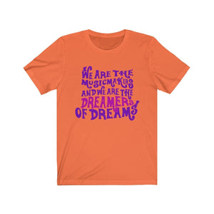We Are The Music Makers And We Are The Dreamers Of Dreams (Willy Wonka) - Unisex Jersey Short Sleeve Tee Orange / Xs Men Women T-Shirt