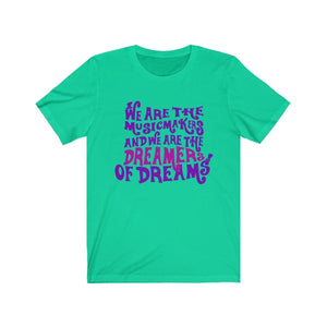 We Are The Music Makers And We Are The Dreamers Of Dreams (Willy Wonka) - Unisex Jersey Short Sleeve Tee Teal / Xs Men Women T-Shirt