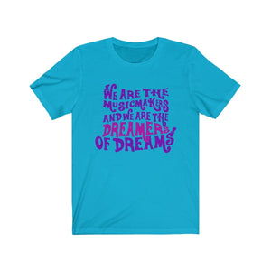 We Are The Music Makers And We Are The Dreamers Of Dreams (Willy Wonka) - Unisex Jersey Short Sleeve Tee Turquoise / Xs Men Women T-Shirt
