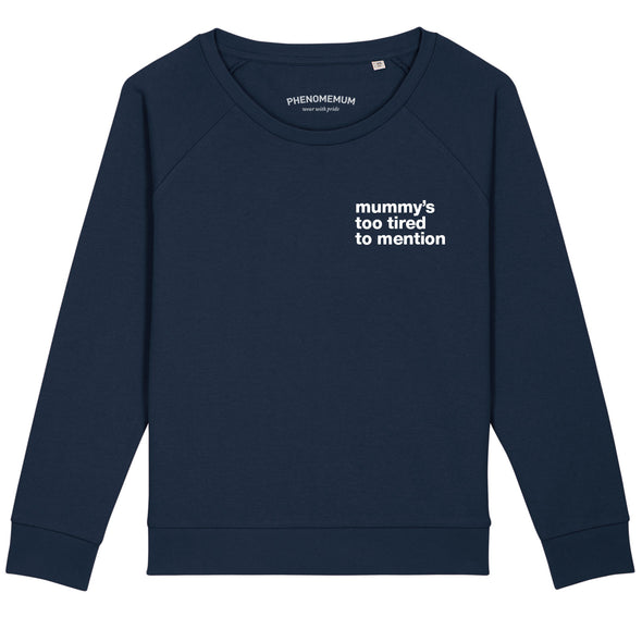 Mummy's too tired - Relaxed Fit Sweatshirt