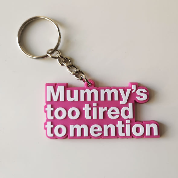 Mummy's too tired to mention - Rubber Keyring