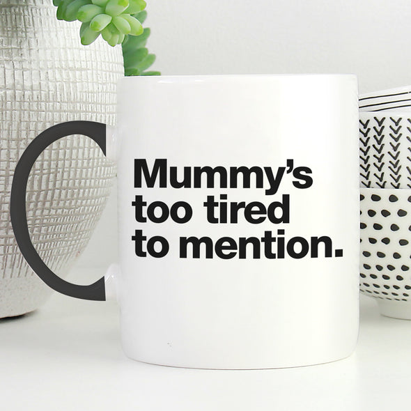 Mummy's too Tired Mug