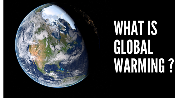 What Is Global Warming ? Is Global Warming really happening?