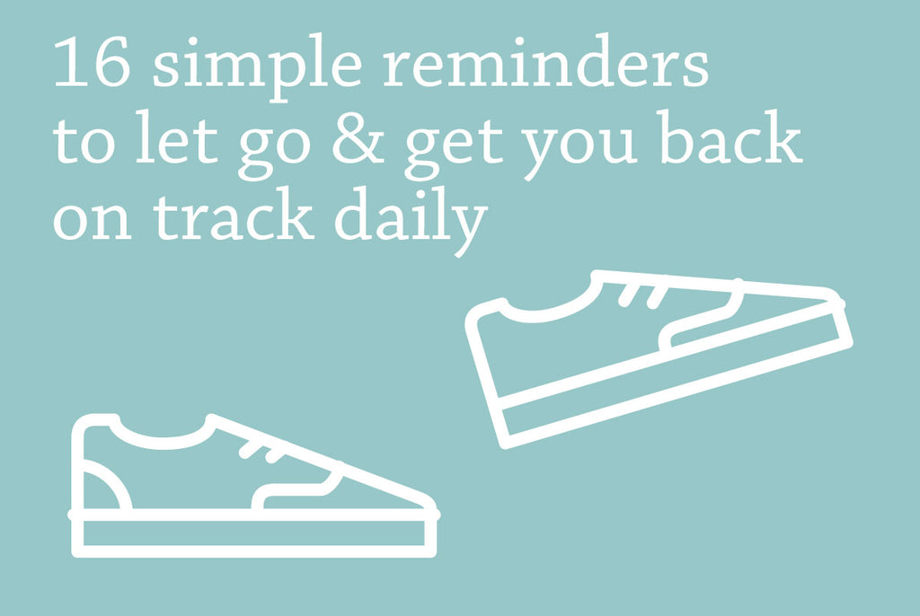 16 Simple reminders to let go and take your best steps daily