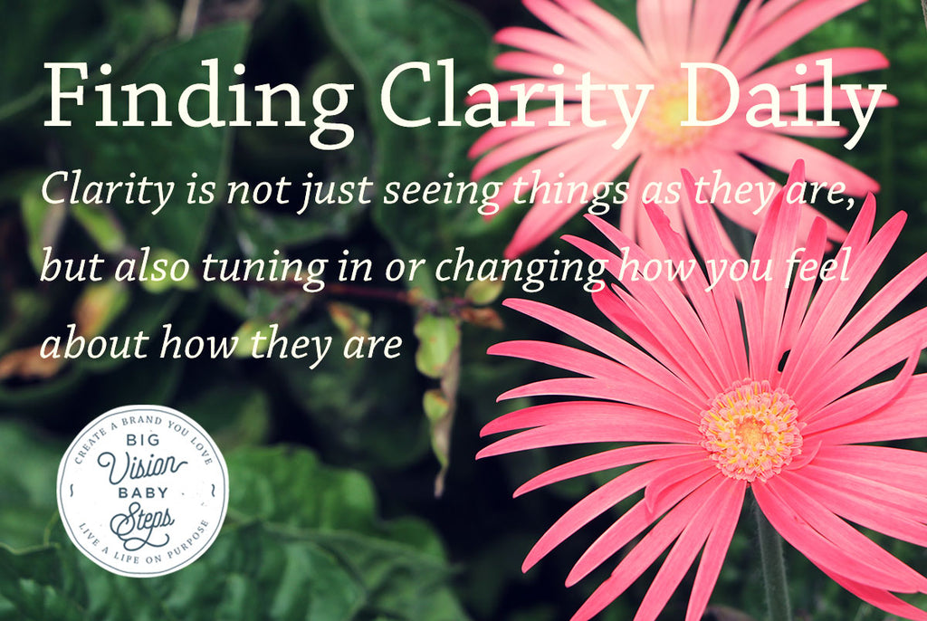 Finding Clarity Daily – How to feel good about your next steps