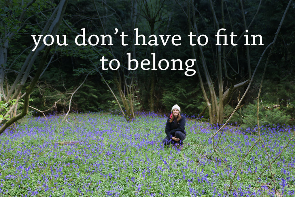 You don't have to fit in to belong